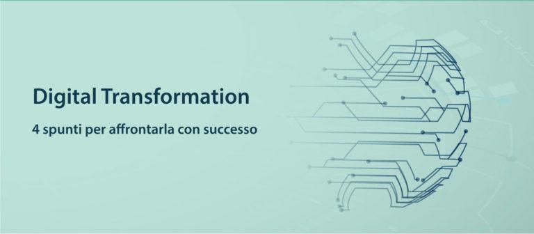 Digital transformation: 4 passi per affrontarla con successo